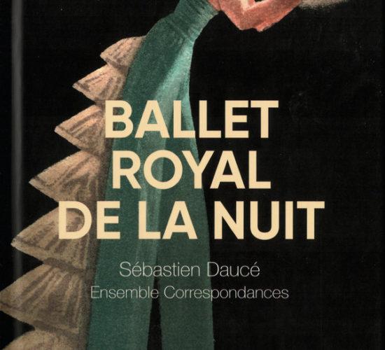 Sébastien Daucé, Ensemble Correspondances - Ballet Royal de la nuit